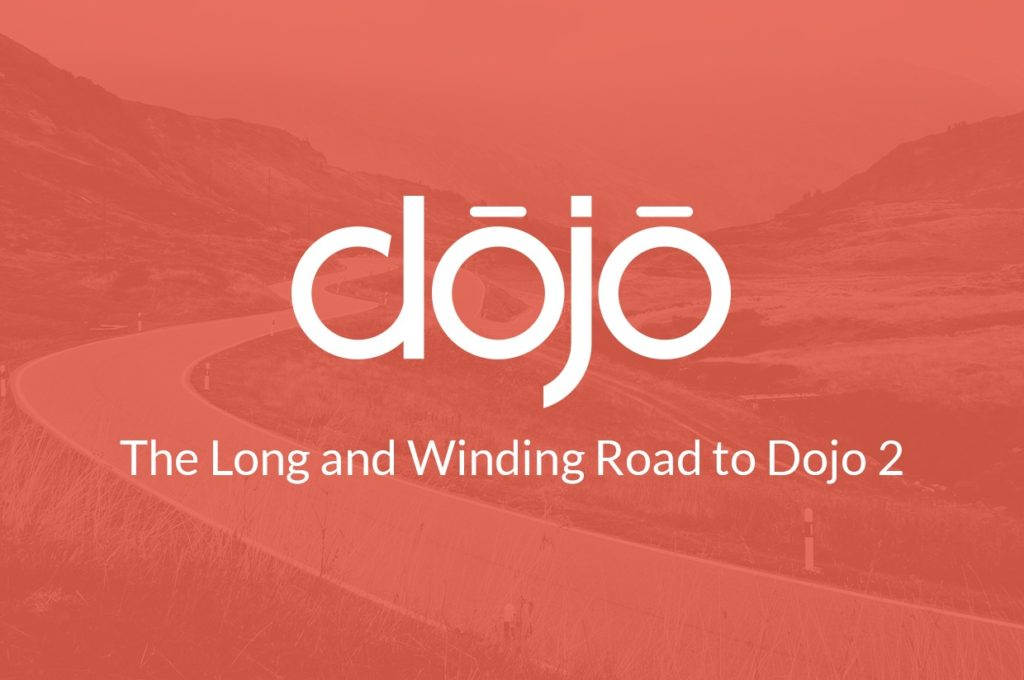 The long and winding road to Dojo 2