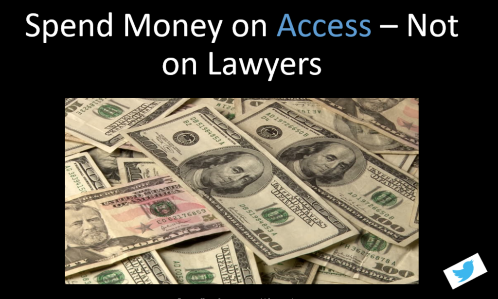 Slide with text saying spend money on access, not on lawyers