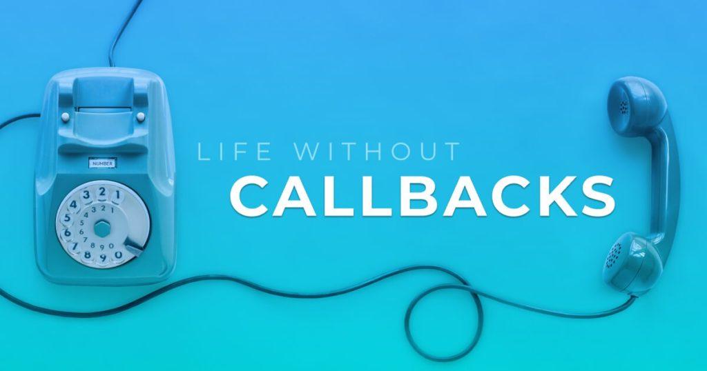 Life Without Callbacks