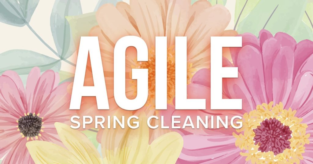 """5 Tips for """"Spring Cleaning"""" Your Agile Practices"""