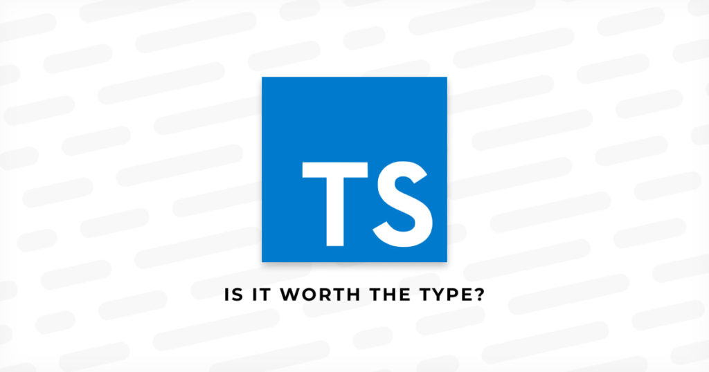 My Engineers Love TypeScript, but Will it Actually Make My Project Better?